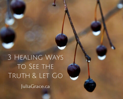 3 Healing Ways of Seeing Truth and Letting Go