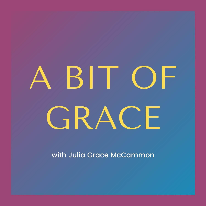 A BIT OF GRACE with Julia Grace McCammon